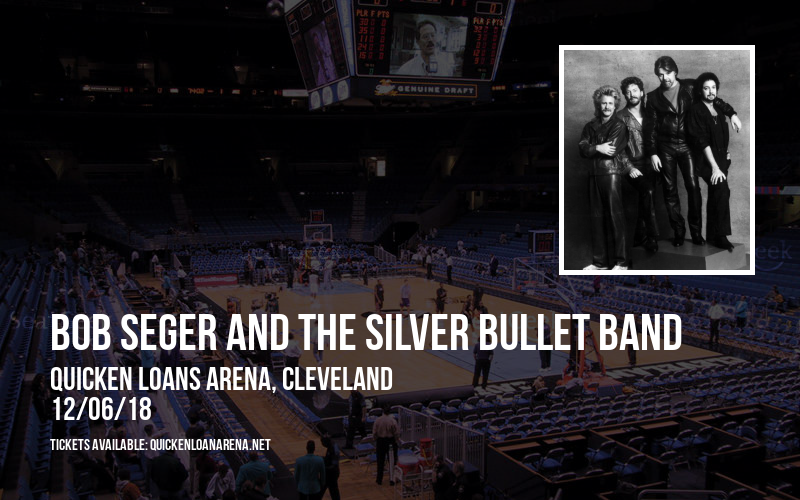 Bob Seger And The Silver Bullet Band at Quicken Loans Arena