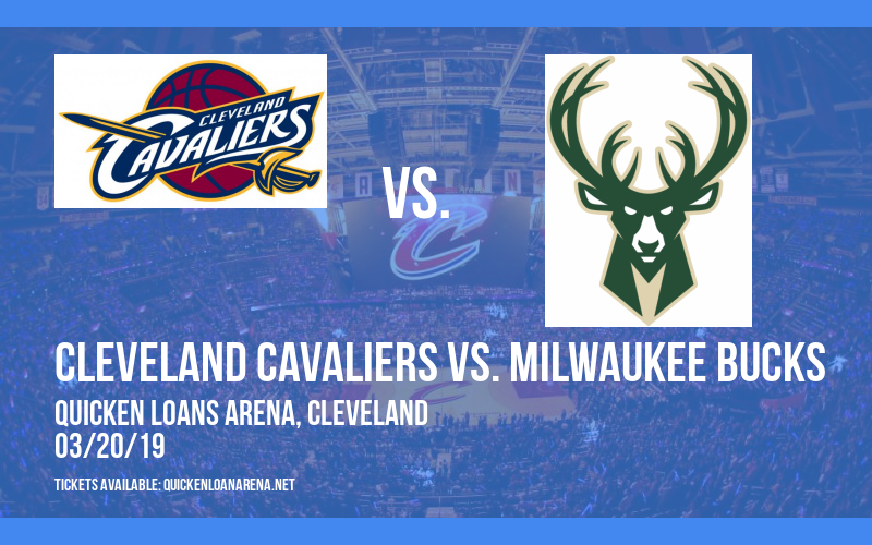 Cleveland Cavaliers vs. Milwaukee Bucks at Quicken Loans Arena