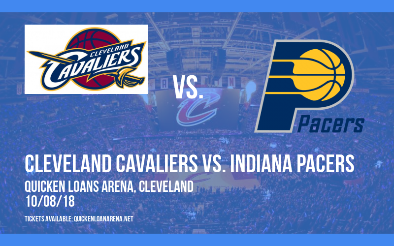 NBA Preseason: Cleveland Cavaliers vs. Indiana Pacers at Quicken Loans Arena