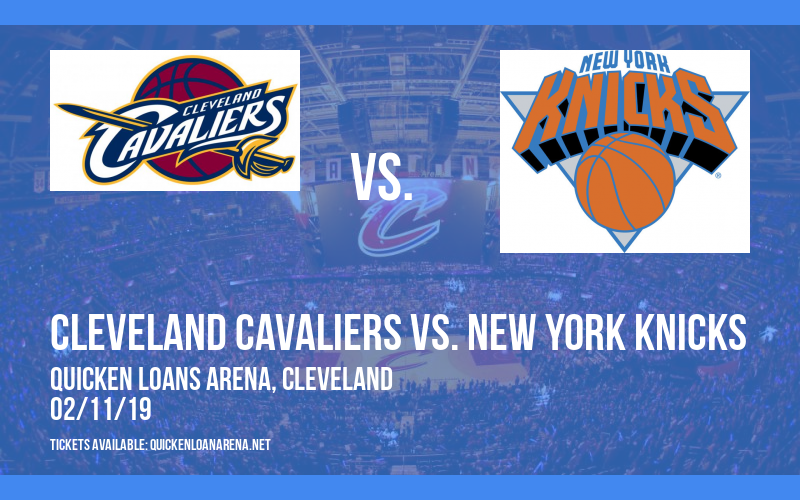 Cleveland Cavaliers vs. New York Knicks at Quicken Loans Arena