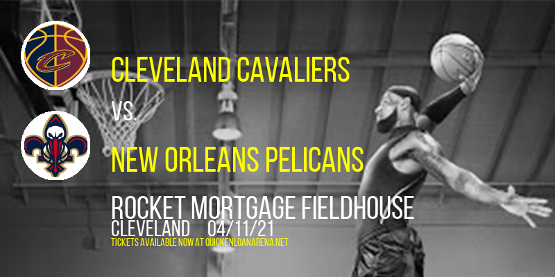 Cleveland Cavaliers vs. New Orleans Pelicans at Rocket Mortgage FieldHouse