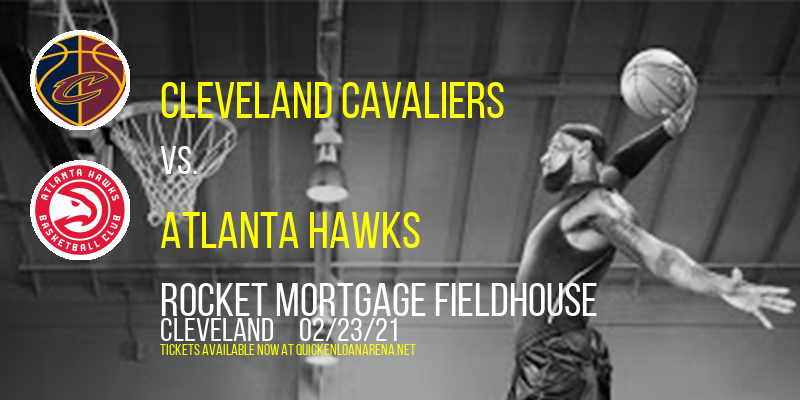 Cleveland Cavaliers vs. Atlanta Hawks at Rocket Mortgage FieldHouse