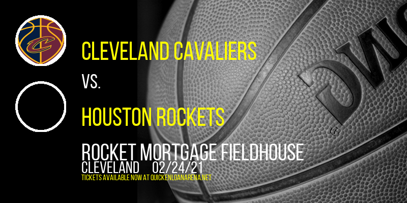 Cleveland Cavaliers vs. Houston Rockets at Rocket Mortgage FieldHouse